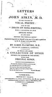 "Letters to John Aikin, M. D.: On His Volume of Vocal Poetry: and on His ""Essays on Song-writing; with a Collection of Such English Songs as are Most Eminent for Poetical Merit"" ... to which are Added a Collection of Songs Rev. and Altered by the Editor; with Some Original Songs"