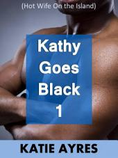Kathy Goes Black (Hot Wife on the Island)