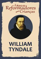 A História dos Reformadores para Crianças: William Tyndale