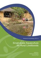 Small scale aquaculture for rural livelihoods  Proceedings of the Symposium on Small scale aquaculture for increasing resilience of Rural Livelihoods in Nepal  5 6 Feb 2009  Kathmandu  Nepal PDF