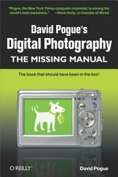 David Pogue's Digital Photography: The Missing Manual: The Missing Manual