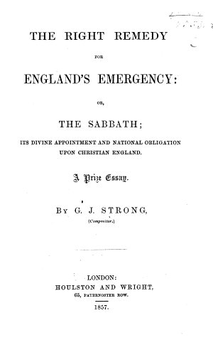 The Right Remedy for England s Emergency  Or the Sabbath  Its Divine Appointment and National Obligation Upon Christian England  A Prize Essay