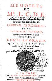 Mémoires de Mr le cardinal de Richelieu contenant ce qui s'est passé de plus particulier sous le ministère du cardinal de Richelieu et du cardinal Mazarin , avec plusieurs particularités remarquables du règne de Louis le Grand, publiés par Sandras de Cour