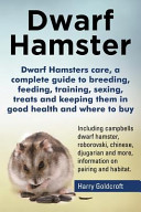 Dwarf Hamsters Care  a Complete Guide to Breeding  Feeding  Training  Sexing  Treats and Keeping Them in Good Health and Where to Buy PDF