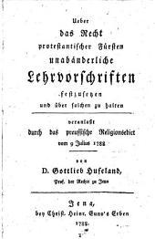 Ueber das Recht protestantischer Fürsten, unabänderliche Rechtsvorschriften festzusetzen und über solchen zu halten: veranlaßt durch das preussische Religionsedict vom 9 Julius 1788