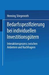 Bedarfsspezifizierung bei individuellen Investitionsgütern: Interaktionsprozess zwischen Anbietern und Nachfragern