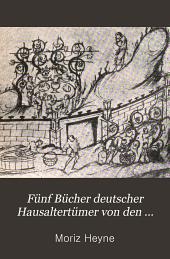 Fünf bücher deutscher hausaltertümer von den ältesten geschichtlichen zeiten bis zum 16. Jahrhundert. Ein lehrbuch: Nahrung