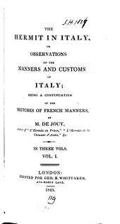 The hermit in Italy, or Observations on the manners and customs of Italy [tr. from the Fr. of C.M. Catherinet de Villemarest and - Louet].