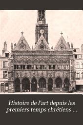 Histoire de l'art depuis les premiers temps chrétiens jusqu'à nos jours: Volume3,Partie1