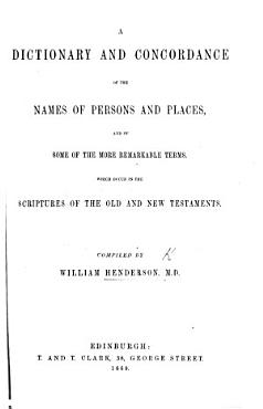 A Dictionary and Concordance of the names of persons and places     which occur in the     Old and New Testament  compiled by William Henderson PDF