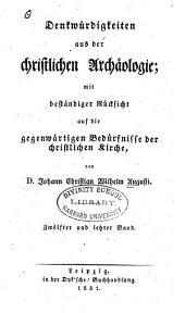 Denkwürdigkeiten aus der christlichen Archäologie: Die gottesdienstlichen Sachen der alten Christen archäologisch