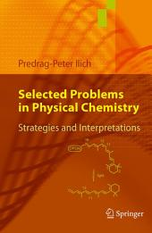 Selected Problems in Physical Chemistry: Strategies and Interpretations