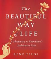 The Beautiful Way of Life: A Meditation on Shantideva's Bodhisattva Path