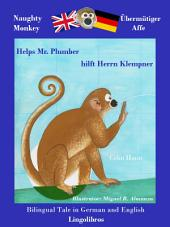 Bilingual Tale in German and English - Naughty Monkey Help Mr. Plumber - Übermütiger Affe hilft Herrn Klempner: Learn German - German for Kids