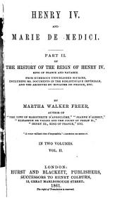 History of the Reign of Henry IV., King of France and Navarre: Henry IV. and Marie de Medici. 2 v
