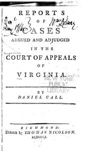 Reports of Cases Argued and Adjudged in the Court of Appeals of Virginia: Spring term 1798-Spring term 1799
