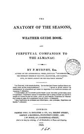 The anatomy of the seasons, weather guide book and perpetual companion to the almanac