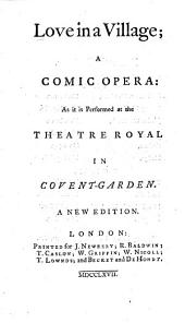 Love in a Village: A Comic Opera. As it is Performed at the Theatre Royal in Covent-Garden