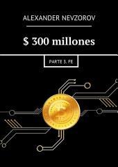 $300 millones. Parte 3. Fe