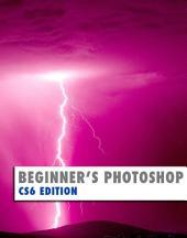 Beginner's Photoshop: CS6 Edition