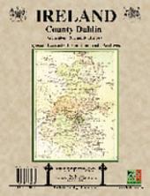 County Dublin Ireland, Genealogy and Family History Notes from the Irish Archives: Including Dublin City and County