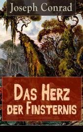 Das Herz der Finsternis (Vollständige deutsche Ausgabe): Eine Reise in die schwärzesten Abgründe des Kolonialismus