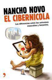 El cibernícola: Manual de instrucciones para entender a esos extraños seres que los hombres llaman mujeres