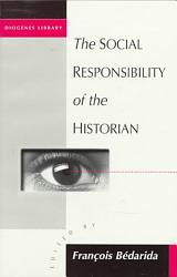 The Social Responsibility Of The Historian Book PDF