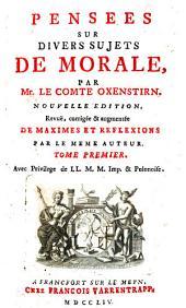 Pensees sur divers sujets de morale ... Nouv. ed. revue, corrigee et augmentee de maximes et reflexions: Volume1