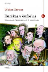 Eurekas y Euforias: Cómo entender la ciencia a través de sus anécdotas