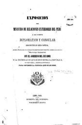Exposicion del ministro de relaciones exteriores del Perú á los cuerpos diplomático y consular residentes en esta capital, acompañada de los correspondientes documentos, sobre las graves cuestiones pendientes con el gobierno del Ecuador y la necesidad en que se encuentra la república de recurrir a medidas extremas para obtener la justicia que se le debe