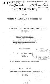 Salmagundi: Or, The Whim-whams and Opinions of Launcelot Langstaff, Esq.[pseud.] and Others ... First Series