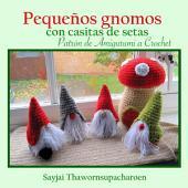 Pequeños gnomos con casitas de setas, Patrón de Amigurumi a Crochet