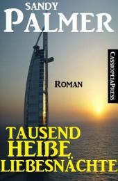 Tausend heiße Liebesnächte: Roman: Cassiopeiapress Unterhaltung