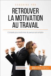 Comment retrouver la motivation au travail ?: Conseils pour redonner du sens à son emploi
