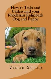How to Train and Understand Your Rhodesian Ridgeback Dog and Puppy
