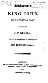 Shakspeare's King John ... Revised by J. P. Kemble; and now published as it is performed at the Theatres Royal