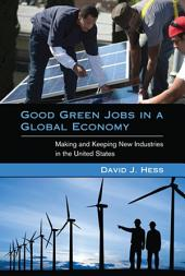 Good Green Jobs in a Global Economy: Making and Keeping New Industries in the United States