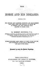 The Horse and His Diseases: Embracing His History and Varieties, Breeding and Management and Vices; with the Diseases to which He is Subject, and the Remedies Best Adapted to Their Cure