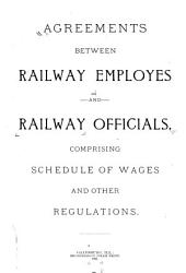 Agreements Between Railway Employes and Railway Officials: Comprising Schedule of Wages and Other Regulations