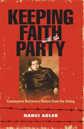 Keeping Faith with the Party: Communist Believers Return from the Gulag