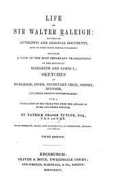 Life of Sir Walter Raleigh: Founded on Authentic and Original Documents, Some of Them Never Before Published: Including a View of the Most Important Transations in the Reigns of Elizabeth and James I ...