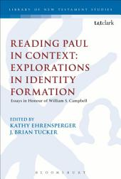 Reading Paul in Context: Explorations in Identity Formation: Essays in Honour of William S. Campbell