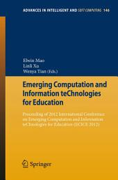 Emerging Computation and Information teChnologies for Education: Proceeding of 2012 International Conference on Emerging Computation and Information teChnologies for Education (ECICE 2012)