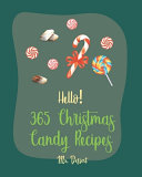 Hello  365 Christmas Candy Recipes PDF