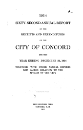Annual Report of the Receipts and Expenditures of the City of Concord ... Together with Other Annual Reports and Papers Relating to the Affairs of the City: Volume 62