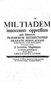 Militiadem innocenter oppressum ... dramate schol. d. 22. Dec. ... in scenam productum iri, off. significat Christi. Stieff