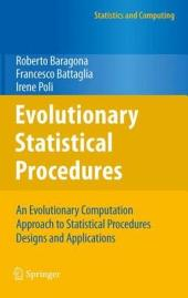 Evolutionary Statistical Procedures: An Evolutionary Computation Approach to Statistical Procedures Designs and Applications