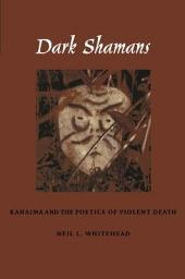 Dark Shamans: Kanaimà and the Poetics of Violent Death