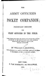The Army Officer's Pocket Companion: Principally Designed for Staff Officers in the Field. Partly Translated from the French of M. de Rouvre ... with Additions from Standard American, French, and English Authorities